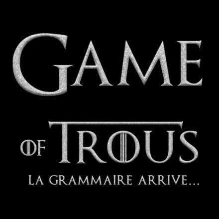 GAME OF TROUS : la grammaire ludique