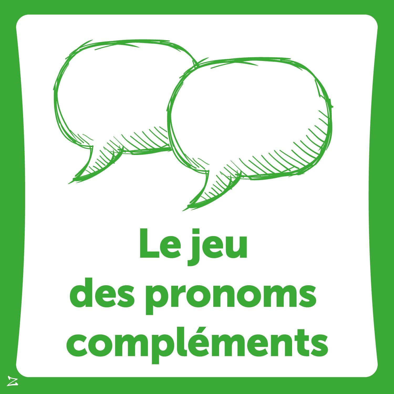 Le jeu des pronoms compléments