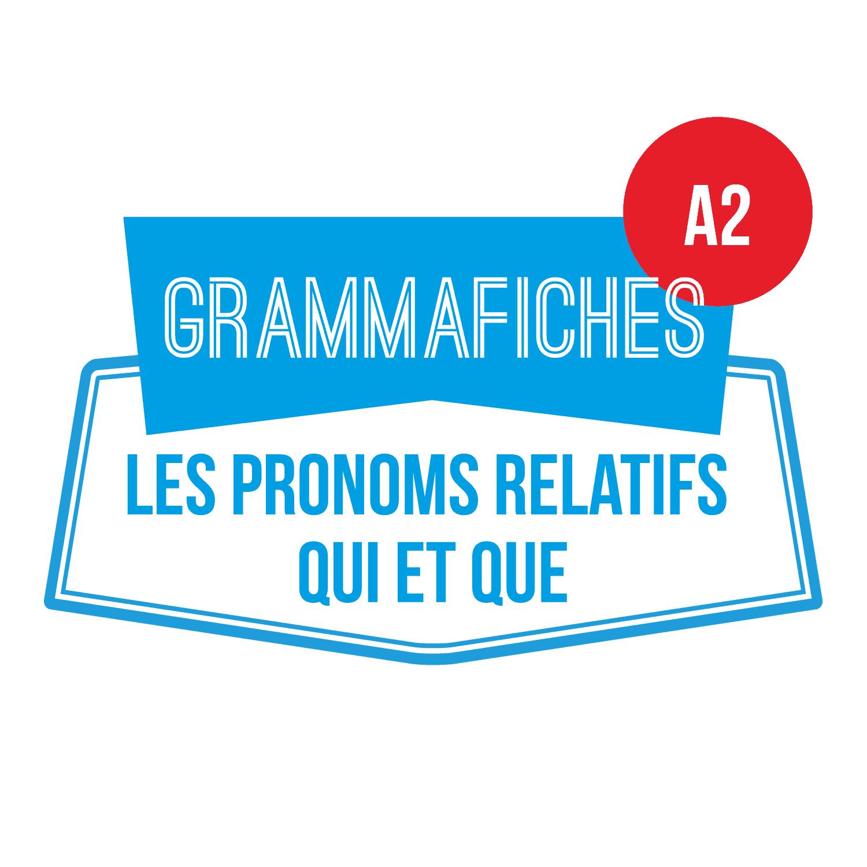 GRAMMAFICHE A2 : Les pronoms relatifs qui et que