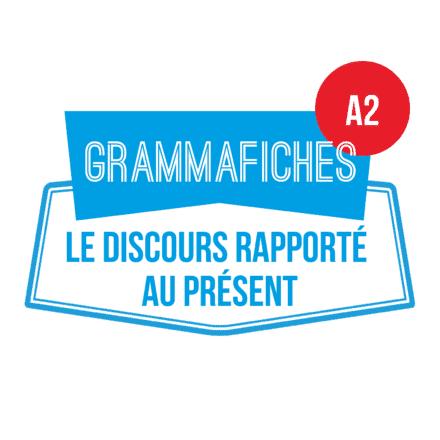 Grammafiche A2 : le discours rapporté au présent