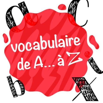 Vocabulaire de A… à Z