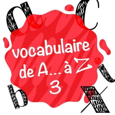 Vocabulaire de A… à Z 3