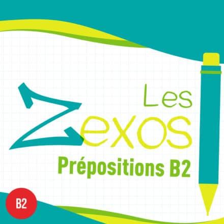 Les Zexos : prépositions B2