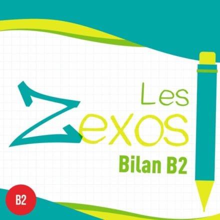 Les Zexos : Bilan B2
