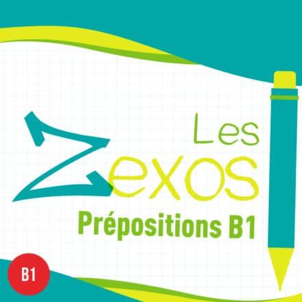 Les Zexos : prépositions B1