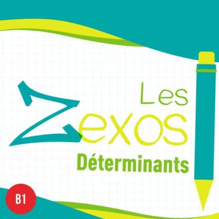 Les Zexos : les déterminants B1