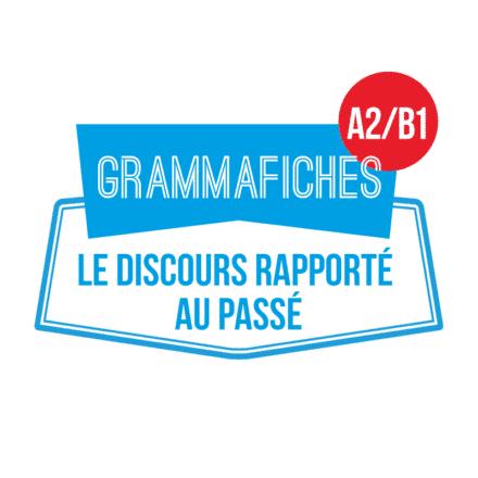 Grammafiche : discours rapporté au passé A2-B1