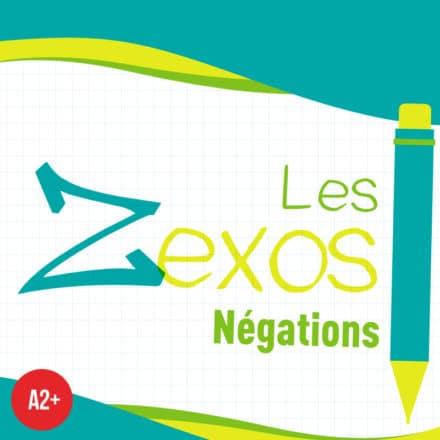 Les Zexos : Négations A2+
