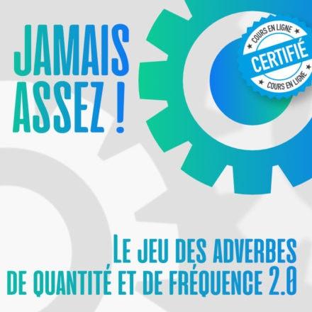 JAMAIS ASSEZ ! Le jeu des adverbes de quantité et de fréquence 2.0
