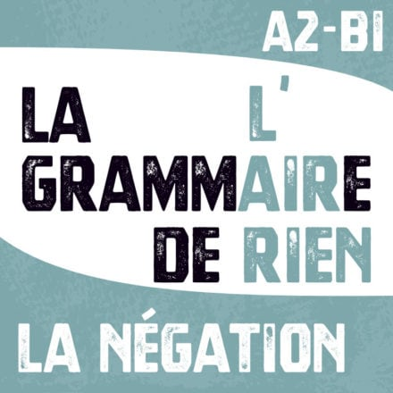 La grammaire, l'air de rien! LA NEGATION A2-B1