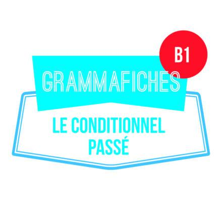 Grammafiche B1 : le conditionnel passé