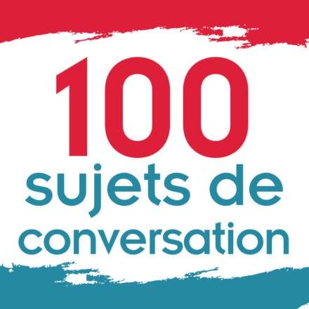 100 sujets express de conversation