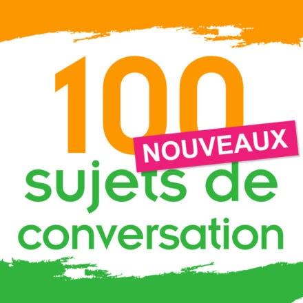 100 NOUVEAUX sujets express de conversation