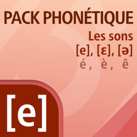 PACK PHONÉTIQUE – LES SONS [e], [ε], [ə]