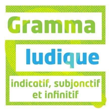 Grammaludique : indicatif, subjonctif et infinitif